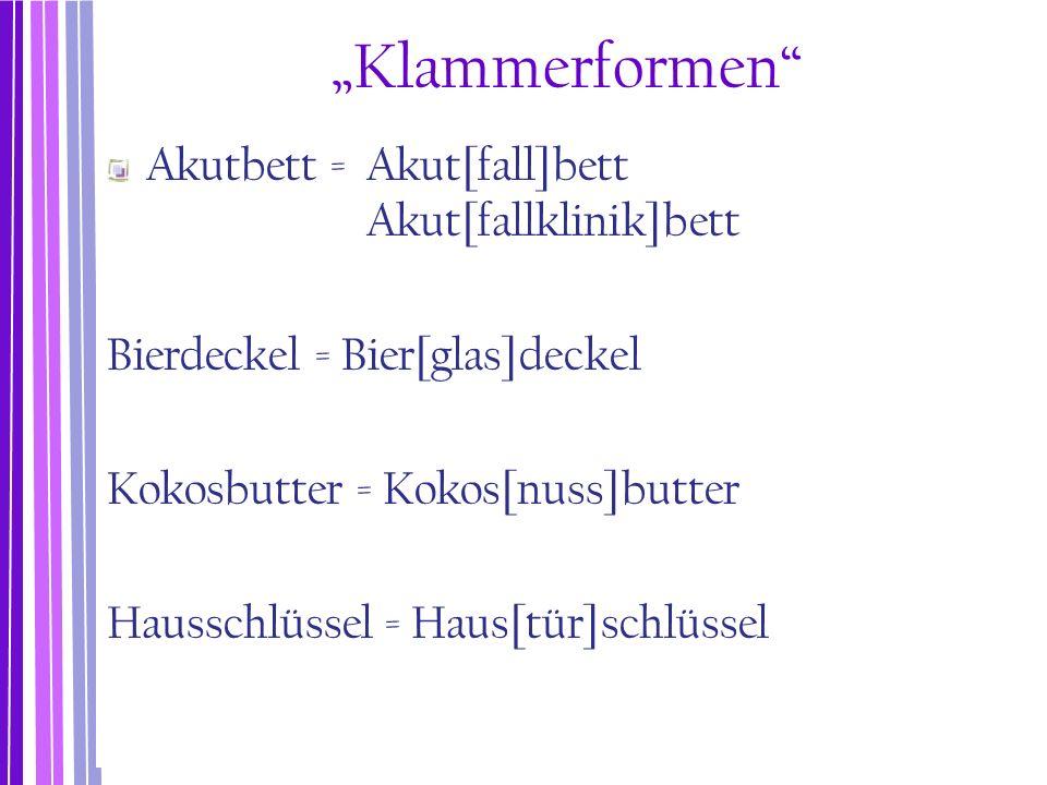 """Klammerformen Akutbett = Akut[fall]bett Akut[fallklinik]bett"